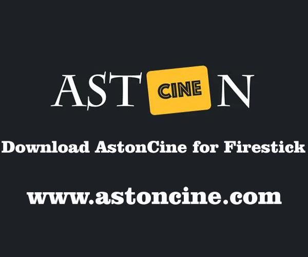 Astoncine for Firestick – Download AstonCine APK on Firestick